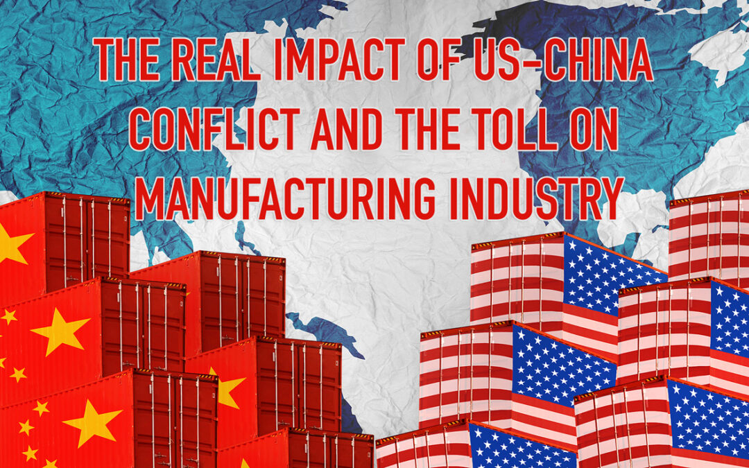 The Real Impact of US-China Conflict and the Toll on Manufacturing Industry